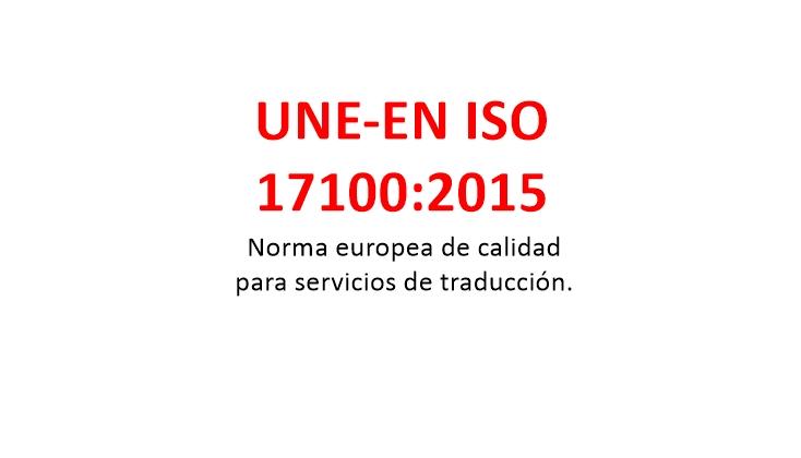 UNE-EN ISO 17100:2015. Norma europea de calidad específica para servicios de traducción.