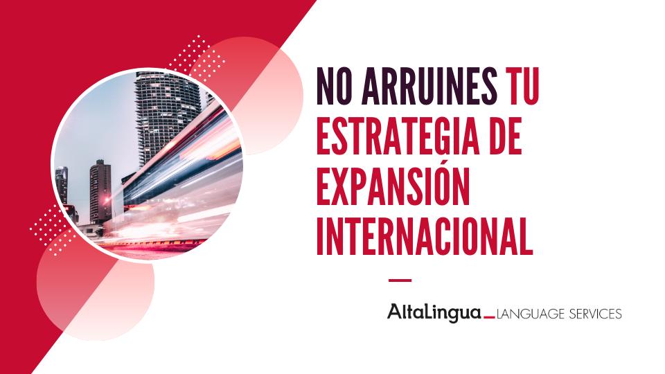 5 errores de traducción que arruinan tu estrategia de expansión internacional
