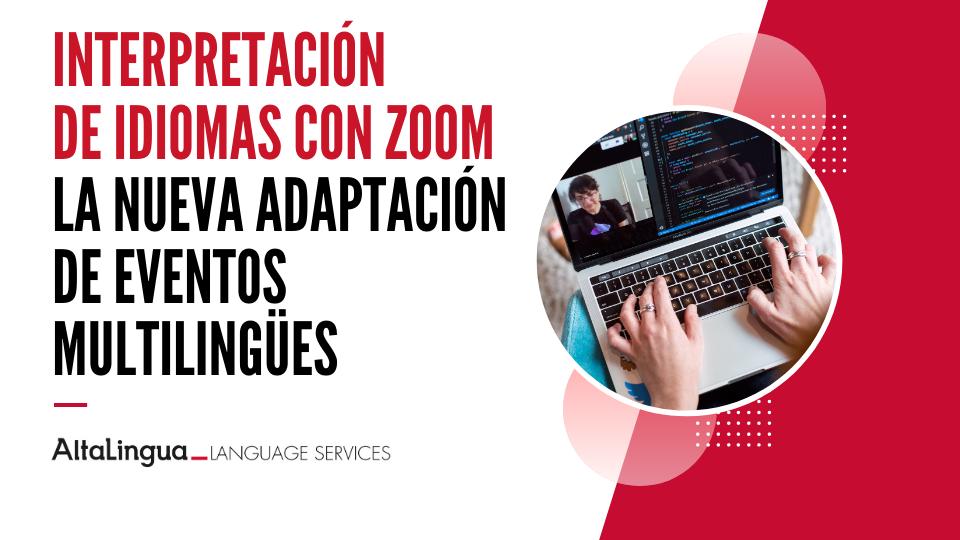 Interpretación de idiomas con ZOOM – La nueva adaptación de la pandemia a los eventos multilingües